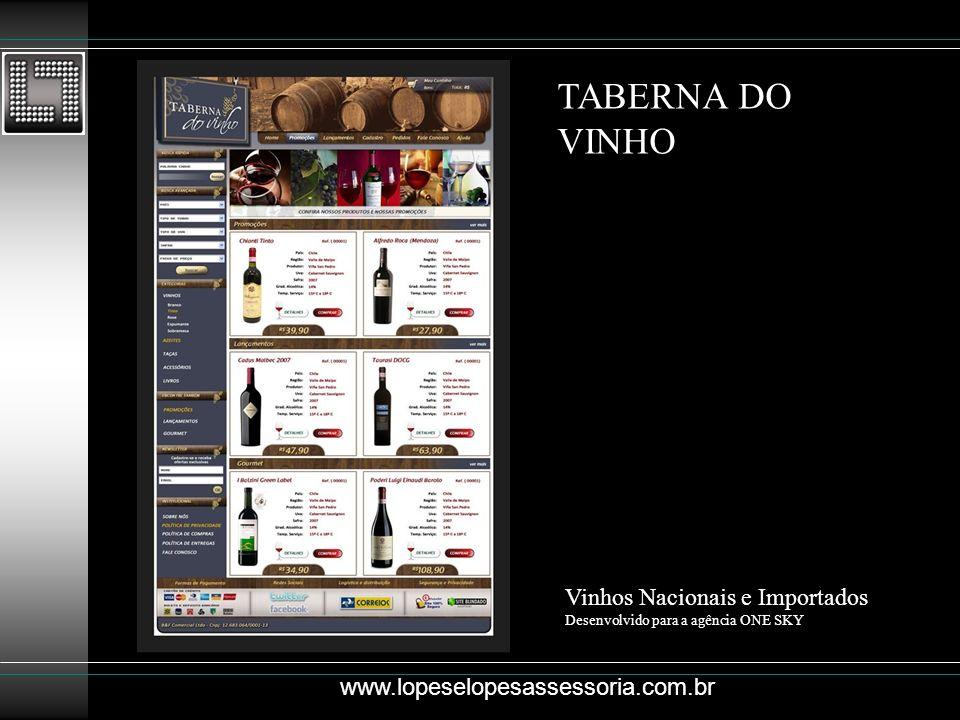 TABERNA DO VINHO Vinhos Nacionais e Importados Desenvolvido para a agência ONE SKY www.lopeselopesassessoria.com.br
