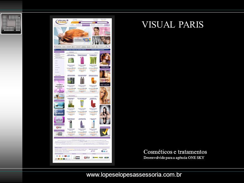 VISUAL PARIS Cosméticos e tratamentos Desenvolvido para a agência ONE SKY www.lopeselopesassessoria.com.br