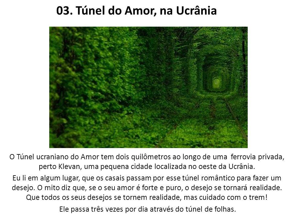 03. Túnel do Amor, na Ucrânia O Túnel ucraniano do Amor tem dois quilômetros ao longo de uma ferrovia privada, perto Klevan, uma pequena cidade locali