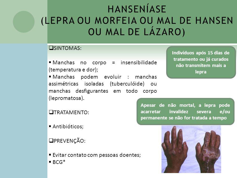 SINTOMAS: Manchas no corpo = insensibilidade (temperatura e dor); Manchas podem evoluir : manchas assimétricas isoladas (tuberculóide) ou manchas desf