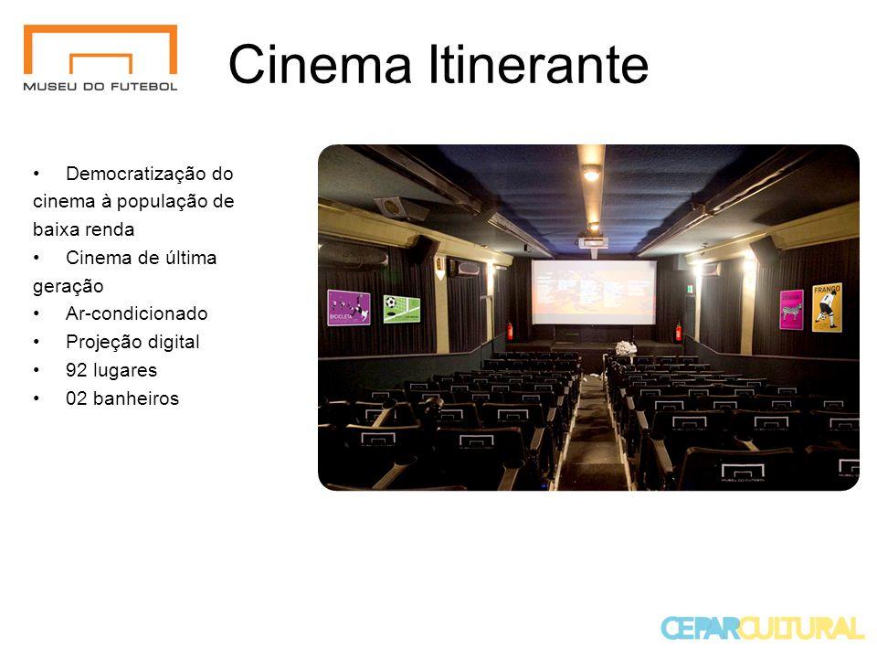 Cinema Itinerante Democratização do cinema à população de baixa renda Cinema de última geração Ar-condicionado Projeção digital 92 lugares 02 banheiros