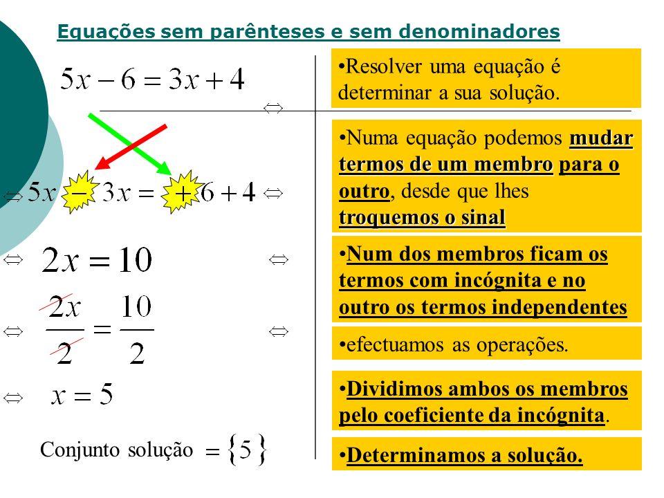 Solução de uma equação: é um número que colocado no lugar da incógnita transforma a equação numa igualdade numérica verdadeira 6 SOLUÇÃO 5 5 Equações