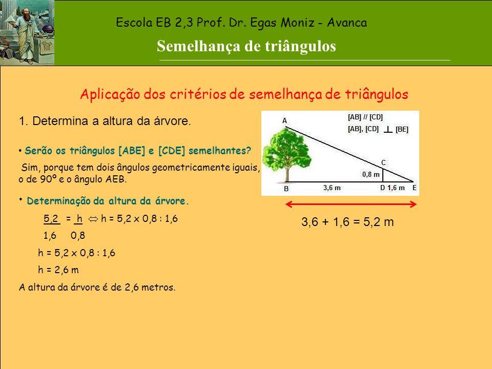 Semelhança de triângulos Critérios de semelhança de triângulos Dois triângulos são semelhantes se: Tiverem dois ângulos geometricamente iguais Tiverem