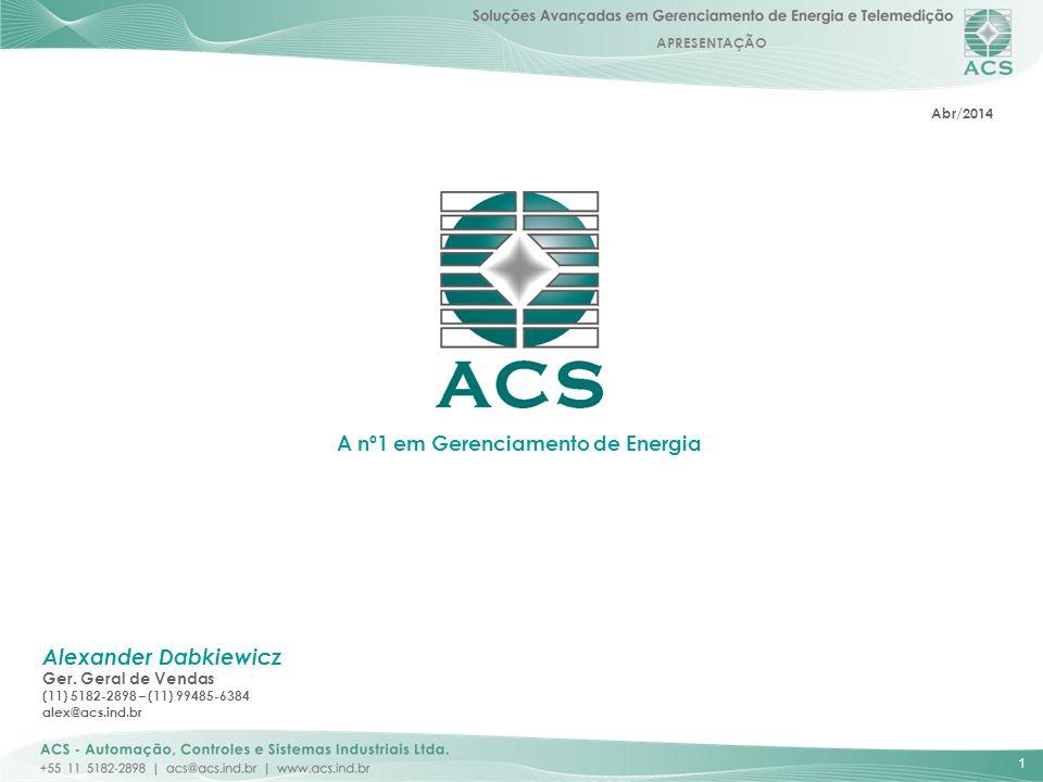 APRESENTAÇÃO 1 Alexander Dabkiewicz Ger. Geral de Vendas (11) 5182-2898 – (11) 99485-6384 alex@acs.ind.br A nº1 em Gerenciamento de Energia Abr/2014