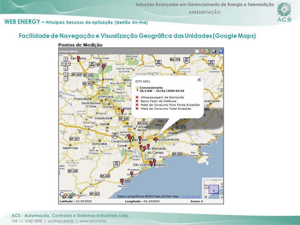 APRESENTAÇÃO 24 WEB ENERGY – Principais Recursos da Aplicação (Gestão On-line) Facilidade de Navegação e Visualização Geográfica das Unidades (Google