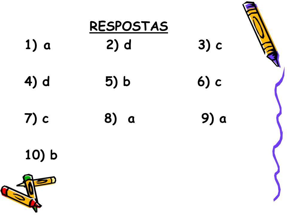 RESPOSTAS 1)a 2) d 3) c 4) d 5) b 6) c 7) c 8) a 9) a 10) b