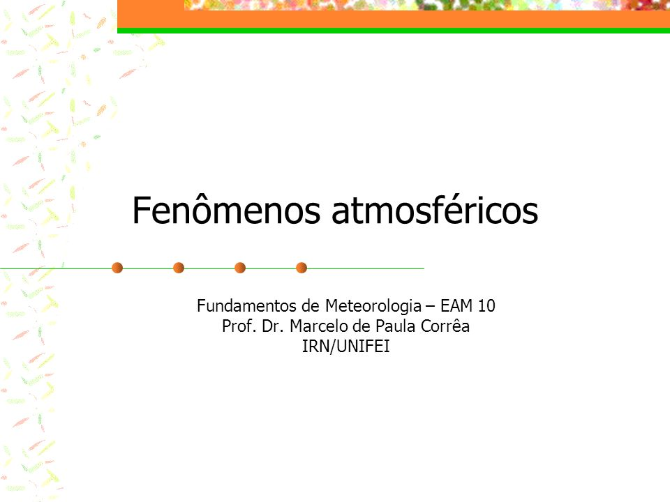 Fenômenos atmosféricos Fundamentos de Meteorologia – EAM 10 Prof. Dr. Marcelo de Paula Corrêa IRN/UNIFEI