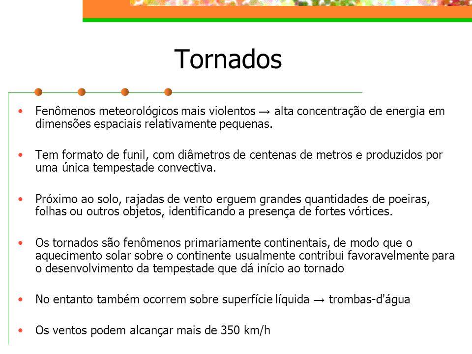 Tornados Fenômenos meteorológicos mais violentos alta concentração de energia em dimensões espaciais relativamente pequenas. Tem formato de funil, com