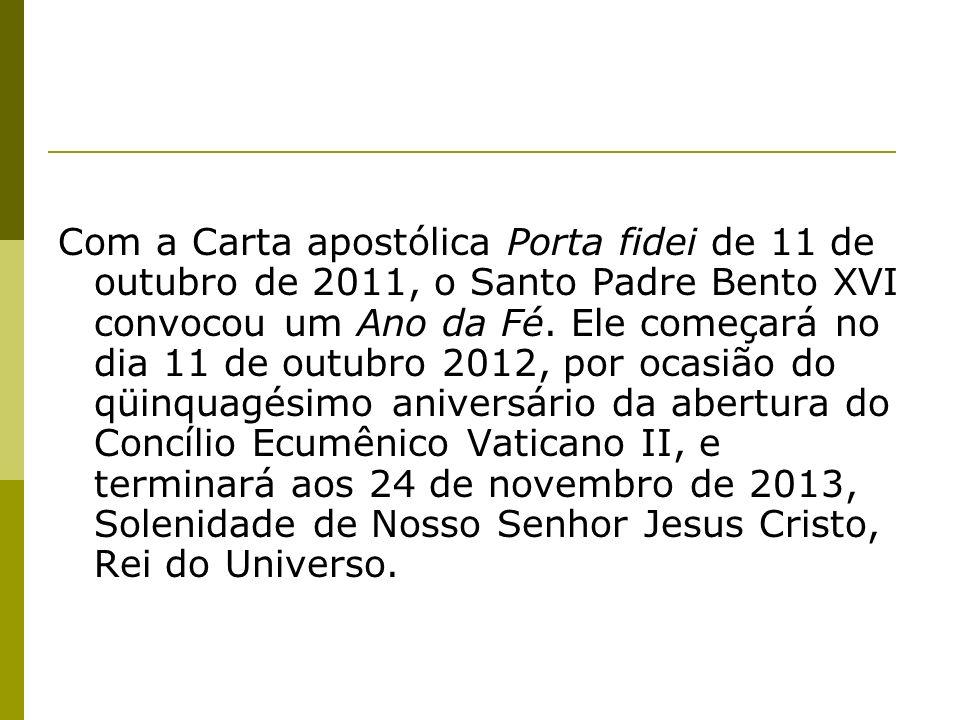 Com a Carta apostólica Porta fidei de 11 de outubro de 2011, o Santo Padre Bento XVI convocou um Ano da Fé. Ele começará no dia 11 de outubro 2012, po