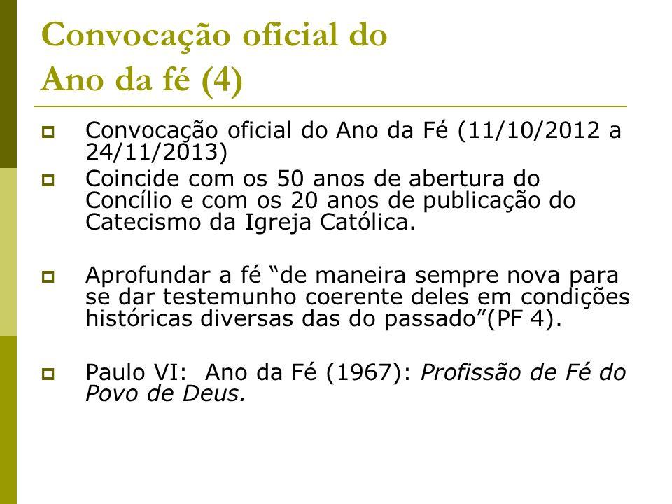 Convocação oficial do Ano da fé (4) Convocação oficial do Ano da Fé (11/10/2012 a 24/11/2013) Coincide com os 50 anos de abertura do Concílio e com os