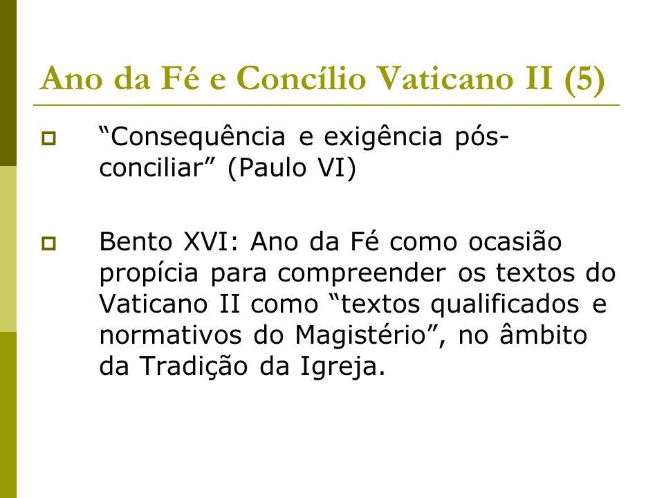 Ano da Fé e Concílio Vaticano II (5) Consequência e exigência pós- conciliar (Paulo VI) Bento XVI: Ano da Fé como ocasião propícia para compreender os