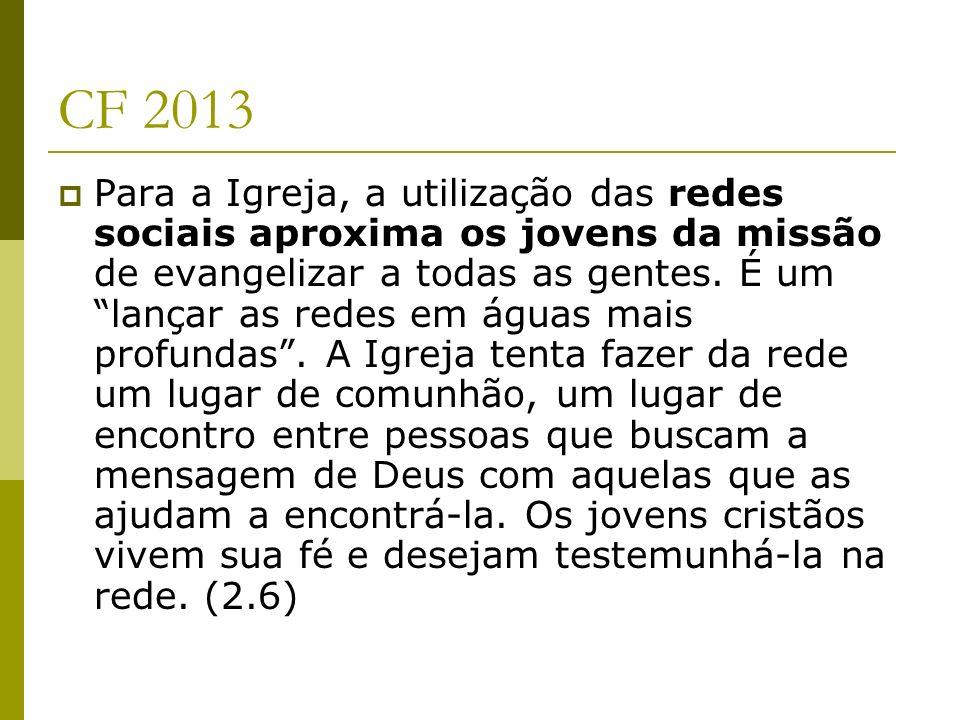 CF 2013 Para a Igreja, a utilização das redes sociais aproxima os jovens da missão de evangelizar a todas as gentes. É um lançar as redes em águas mai