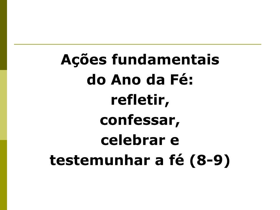 Ações fundamentais do Ano da Fé: refletir, confessar, celebrar e testemunhar a fé (8-9)