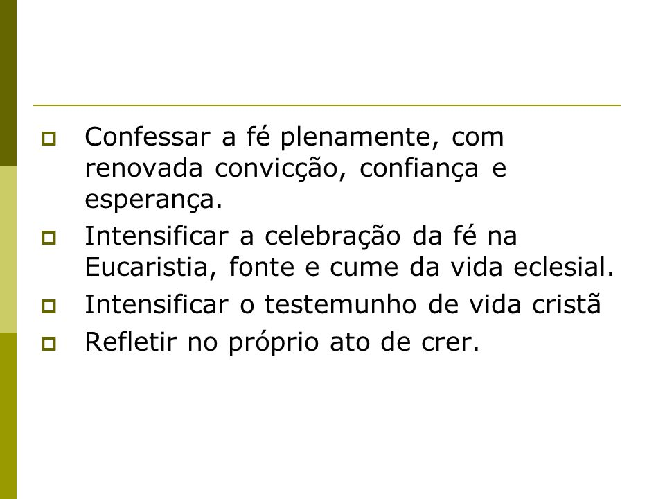 Confessar a fé plenamente, com renovada convicção, confiança e esperança. Intensificar a celebração da fé na Eucaristia, fonte e cume da vida eclesial