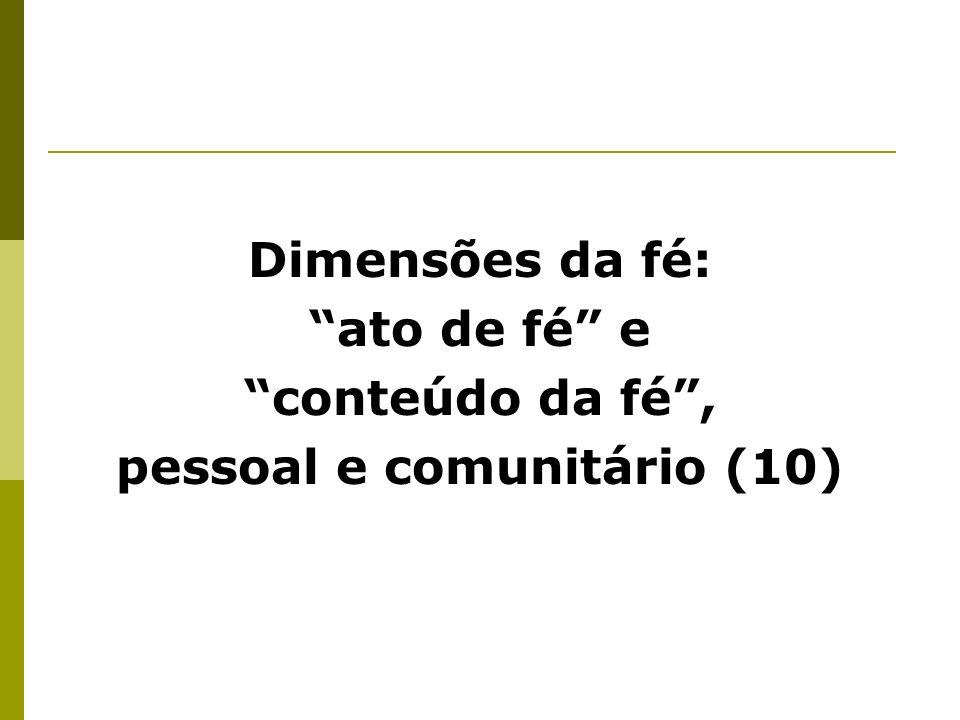 Dimensões da fé: ato de fé e conteúdo da fé, pessoal e comunitário (10)