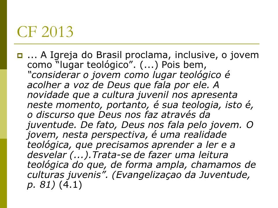 CF 2013... A Igreja do Brasil proclama, inclusive, o jovem como lugar teológico. (...) Pois bem, considerar o jovem como lugar teológico é acolher a v
