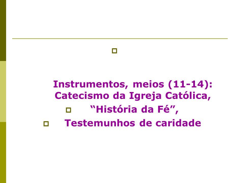 Instrumentos, meios (11-14): Catecismo da Igreja Católica, História da Fé, Testemunhos de caridade