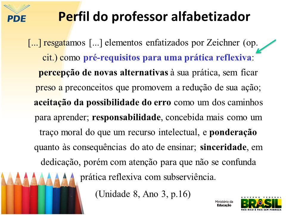 Perfil do professor alfabetizador [...] resgatamos [...] elementos enfatizados por Zeichner (op. cit.) como pré-requisitos para uma prática reflexiva:
