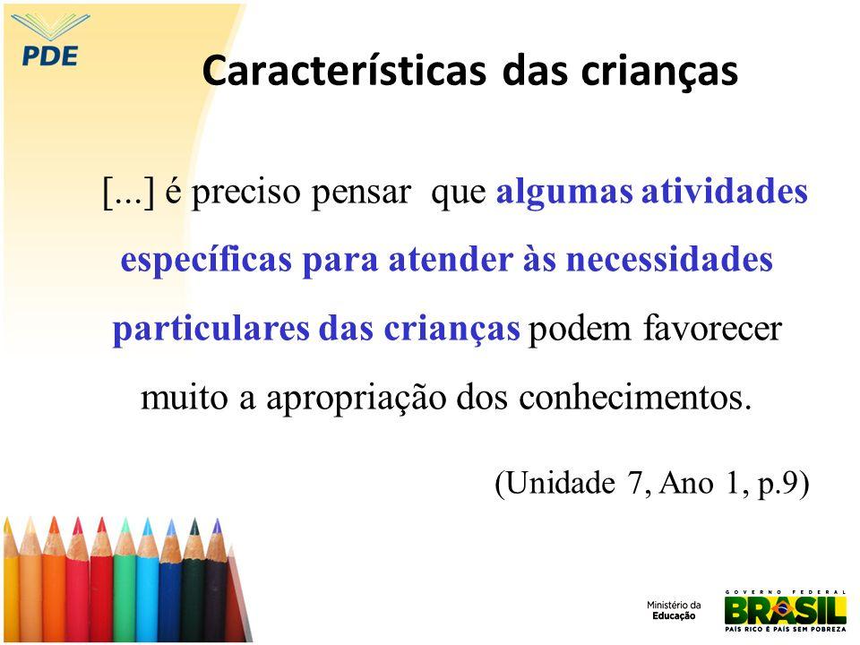 Características das crianças [...] é preciso pensar que algumas atividades específicas para atender às necessidades particulares das crianças podem fa