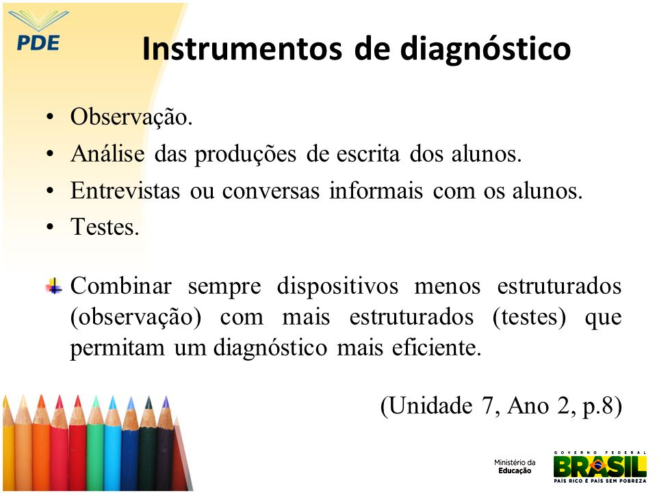 Instrumentos de diagnóstico Observação. Análise das produções de escrita dos alunos. Entrevistas ou conversas informais com os alunos. Testes. Combina