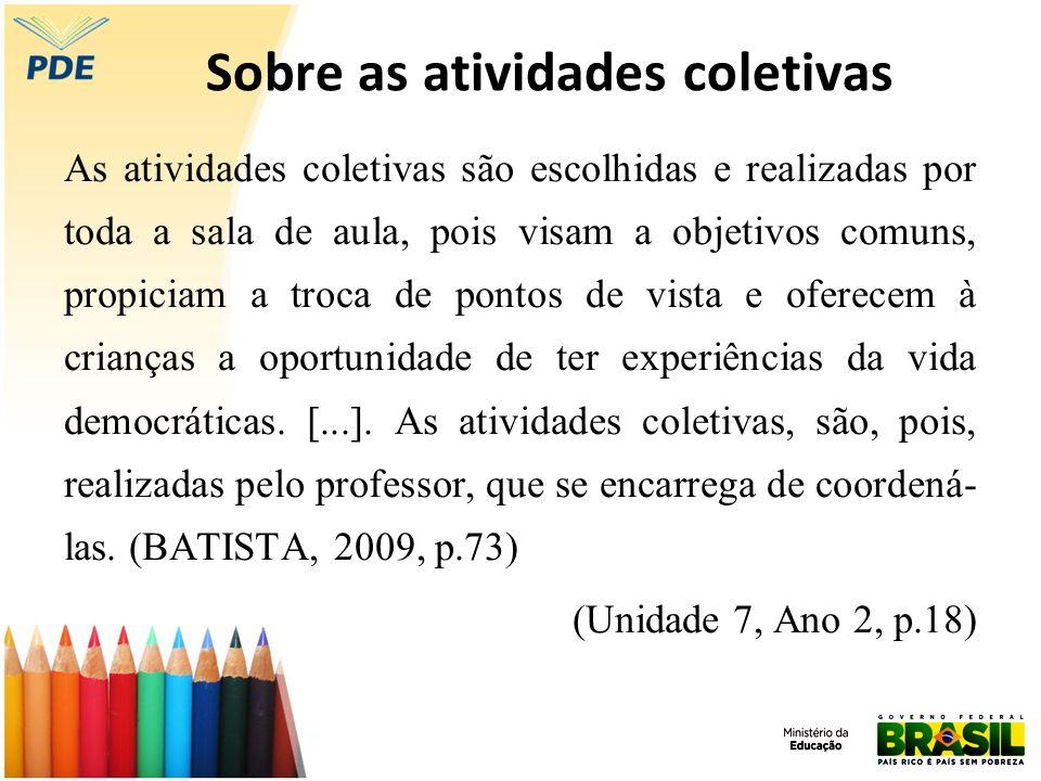 Sobre as atividades coletivas As atividades coletivas são escolhidas e realizadas por toda a sala de aula, pois visam a objetivos comuns, propiciam a