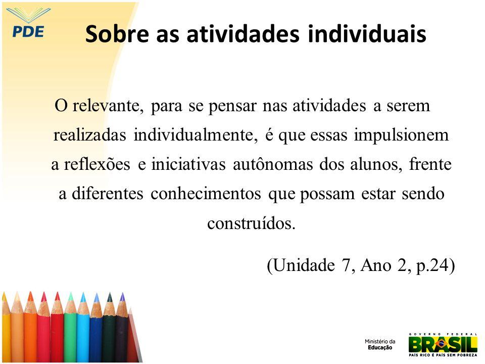 Sobre as atividades individuais O relevante, para se pensar nas atividades a serem realizadas individualmente, é que essas impulsionem a reflexões e i