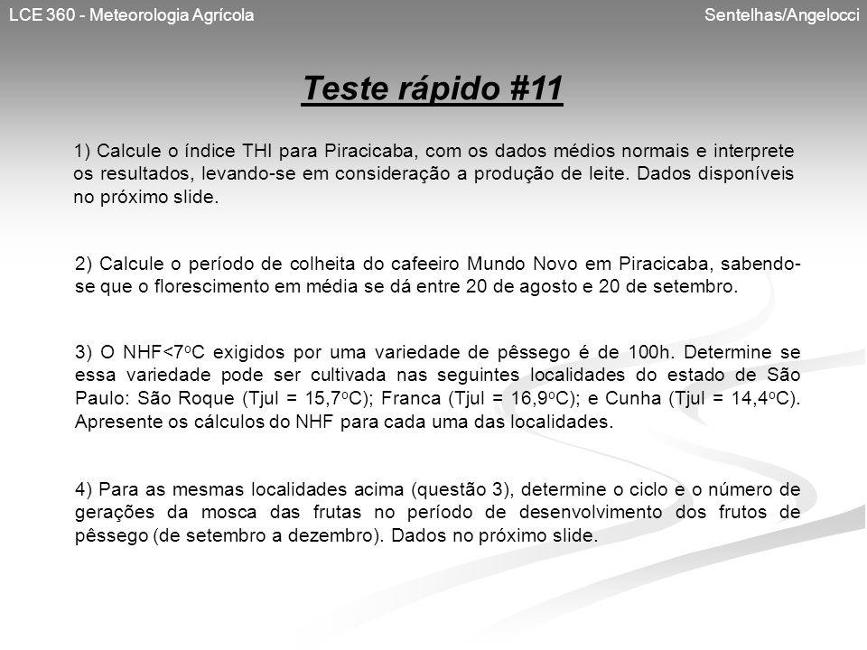 LCE 360 - Meteorologia Agrícola Sentelhas/Angelocci Teste rápido #11 1) Calcule o índice THI para Piracicaba, com os dados médios normais e interprete