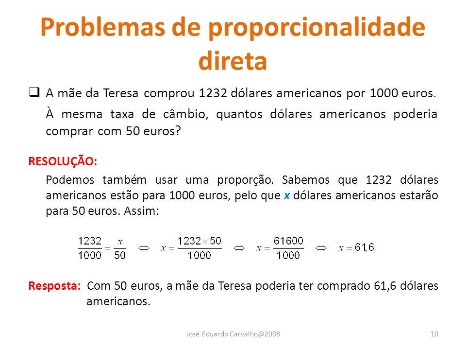 Problemas de proporcionalidade direta A mãe da Teresa comprou 1232 dólares americanos por 1000 euros. À mesma taxa de câmbio, quantos dólares american