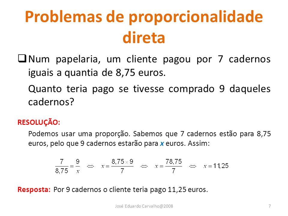 Problemas de proporcionalidade direta Num papelaria, um cliente pagou por 7 cadernos iguais a quantia de 8,75 euros. Quanto teria pago se tivesse comp