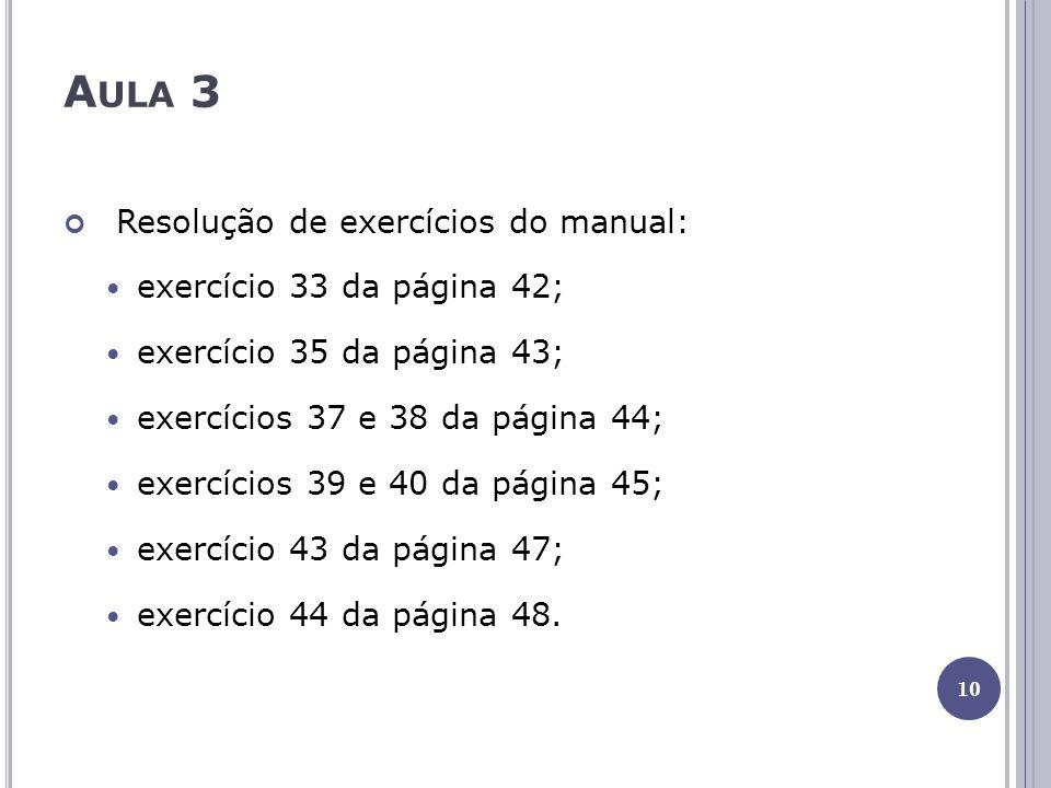 A ULA 3 Resolução de exercícios do manual: exercício 33 da página 42; exercício 35 da página 43; exercícios 37 e 38 da página 44; exercícios 39 e 40 d