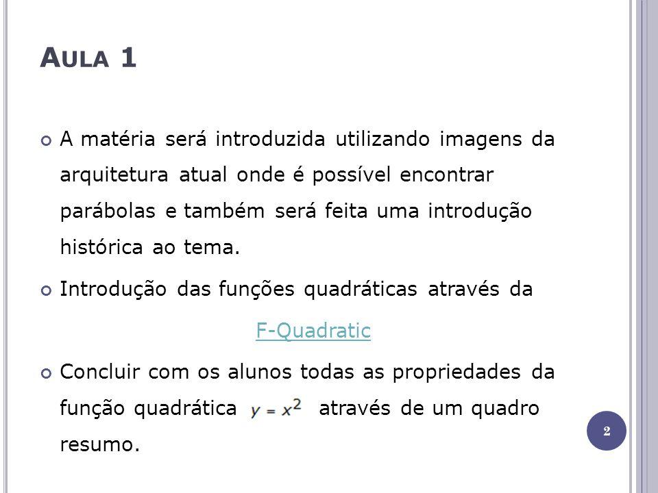A ULA 1 A matéria será introduzida utilizando imagens da arquitetura atual onde é possível encontrar parábolas e também será feita uma introdução hist