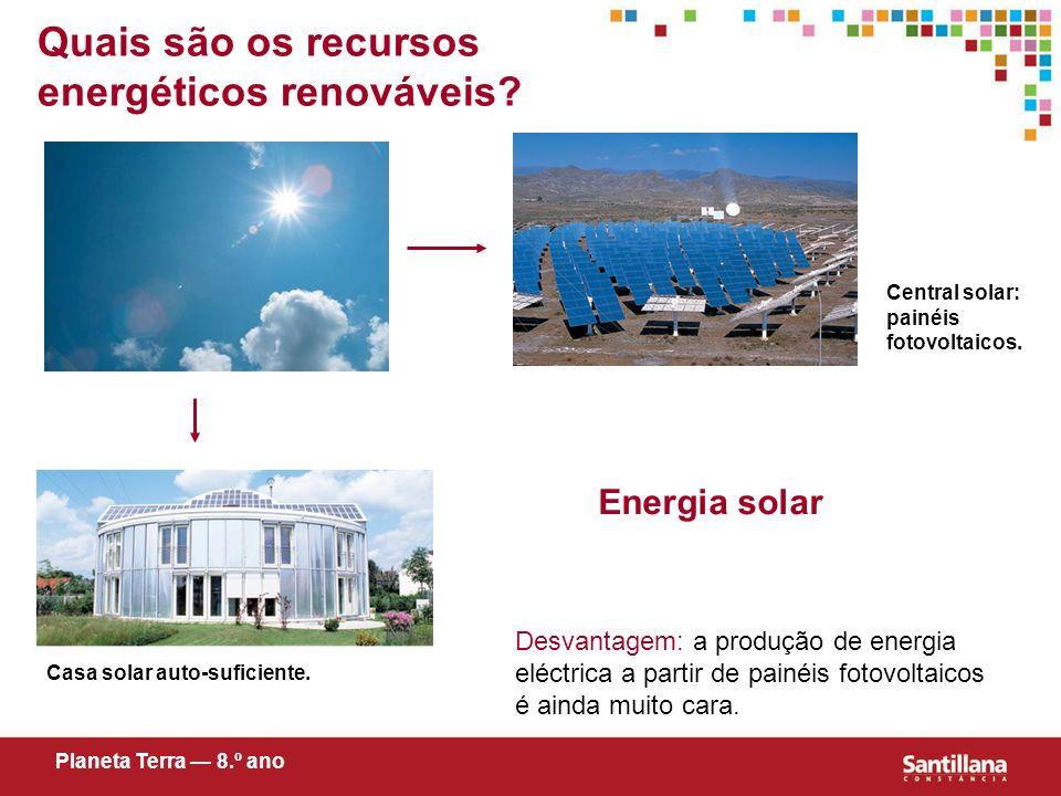 Quais são os recursos energéticos renováveis? Energia solar Desvantagem: a produção de energia eléctrica a partir de painéis fotovoltaicos é ainda mui