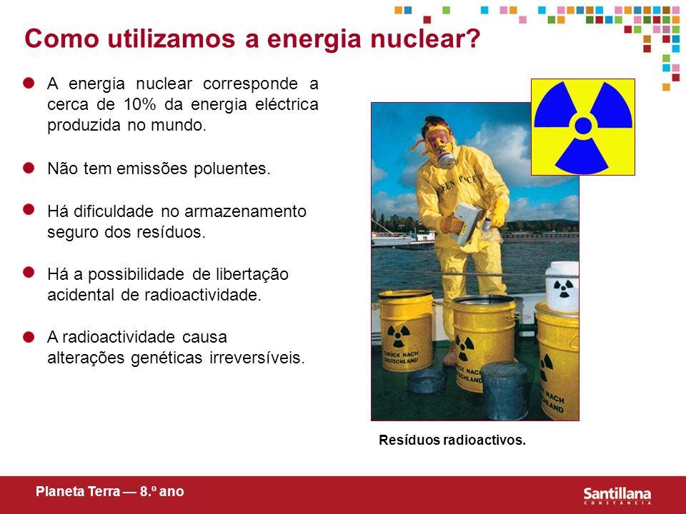 Como utilizamos a energia nuclear? A energia nuclear corresponde a cerca de 10% da energia eléctrica produzida no mundo. Não tem emissões poluentes. P