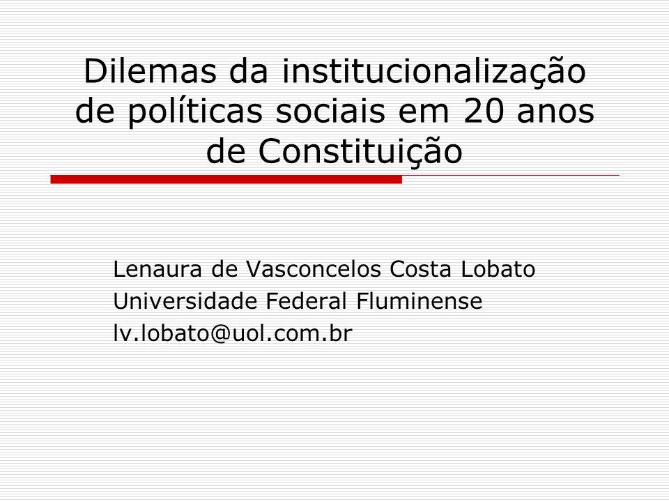 Dilemas da institucionalização de políticas sociais em 20 anos de Constituição Lenaura de Vasconcelos Costa Lobato Universidade Federal Fluminense lv.