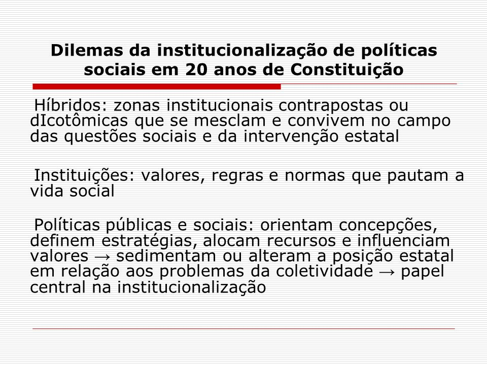 Dilemas da institucionalização de políticas sociais em 20 anos de Constituição Híbridos: zonas institucionais contrapostas ou dIcotômicas que se mescl