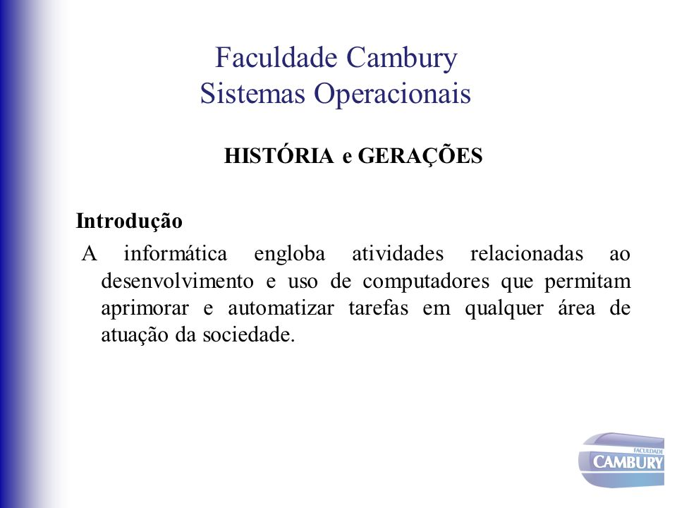 Faculdade Cambury Sistemas Operacionais Década de 40...