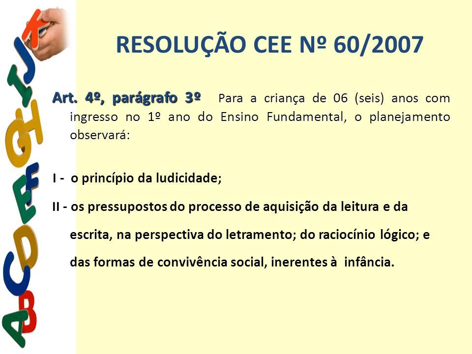 RESOLUÇÃO CEE Nº 60/2007 Art. 4º, parágrafo 3º P ara a criança de 06 (seis) anos com ingresso no 1º ano do Ensino Fundamental, o planejamento observar