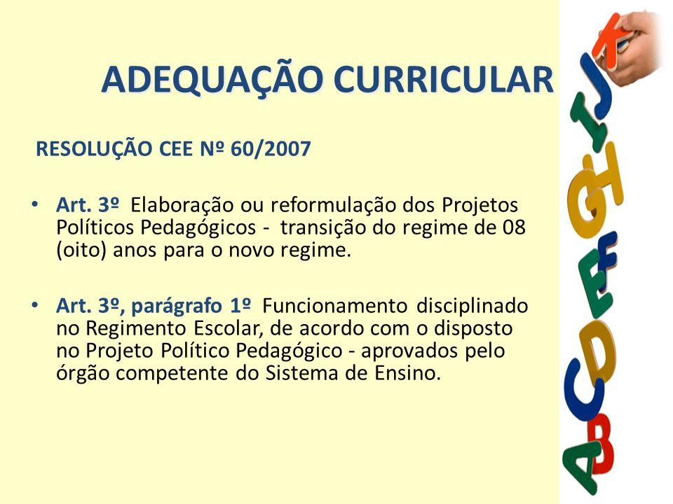 RESOLUÇÃO CEE Nº 60/2007 Art. 3º Elaboração ou reformulação dos Projetos Políticos Pedagógicos - transição do regime de 08 (oito) anos para o novo reg