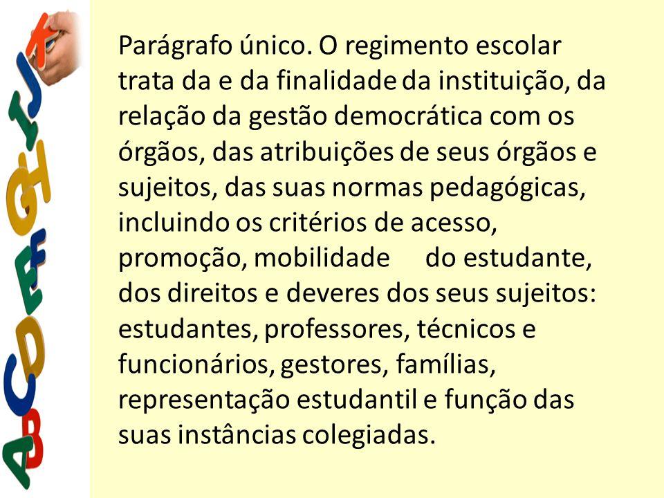 Parágrafo único. O regimento escolar trata da e da finalidade da instituição, da relação da gestão democrática com os órgãos, das atribuições de seus