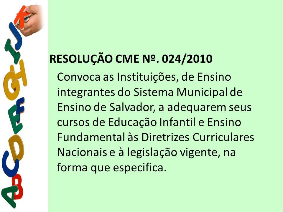 RESOLUÇÃO CME Nº. 024/2010 Convoca as Instituições, de Ensino integrantes do Sistema Municipal de Ensino de Salvador, a adequarem seus cursos de Educa