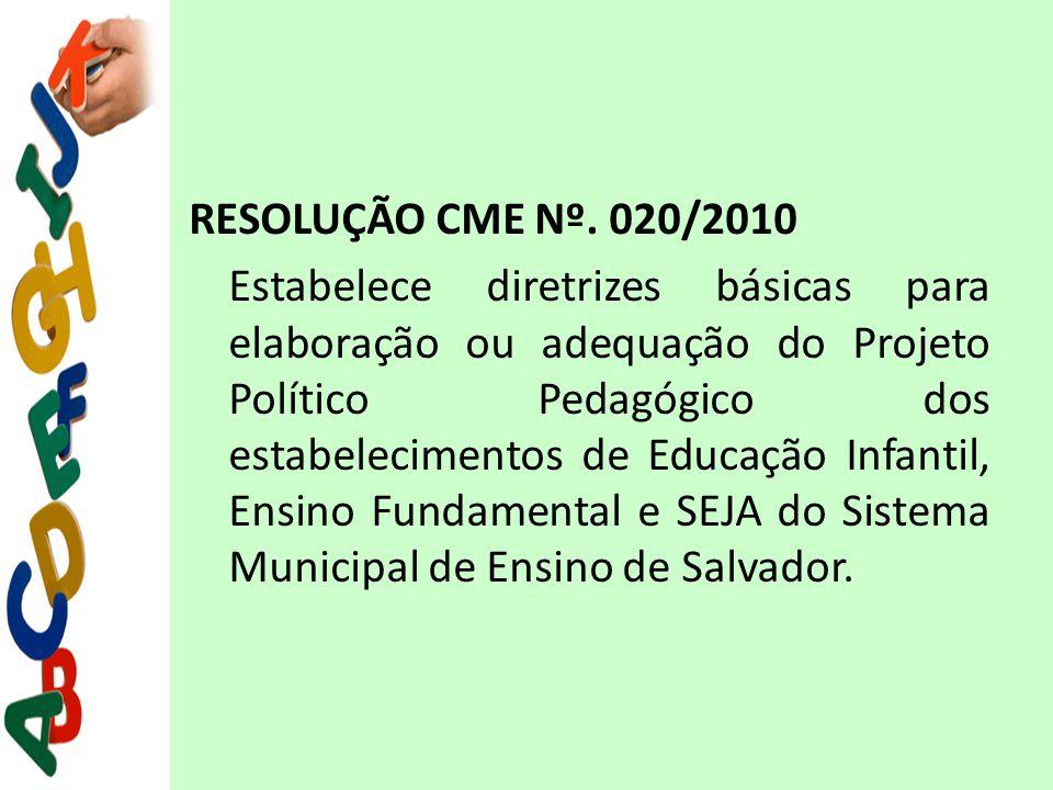 RESOLUÇÃO CME Nº. 020/2010 Estabelece diretrizes básicas para elaboração ou adequação do Projeto Político Pedagógico dos estabelecimentos de Educação