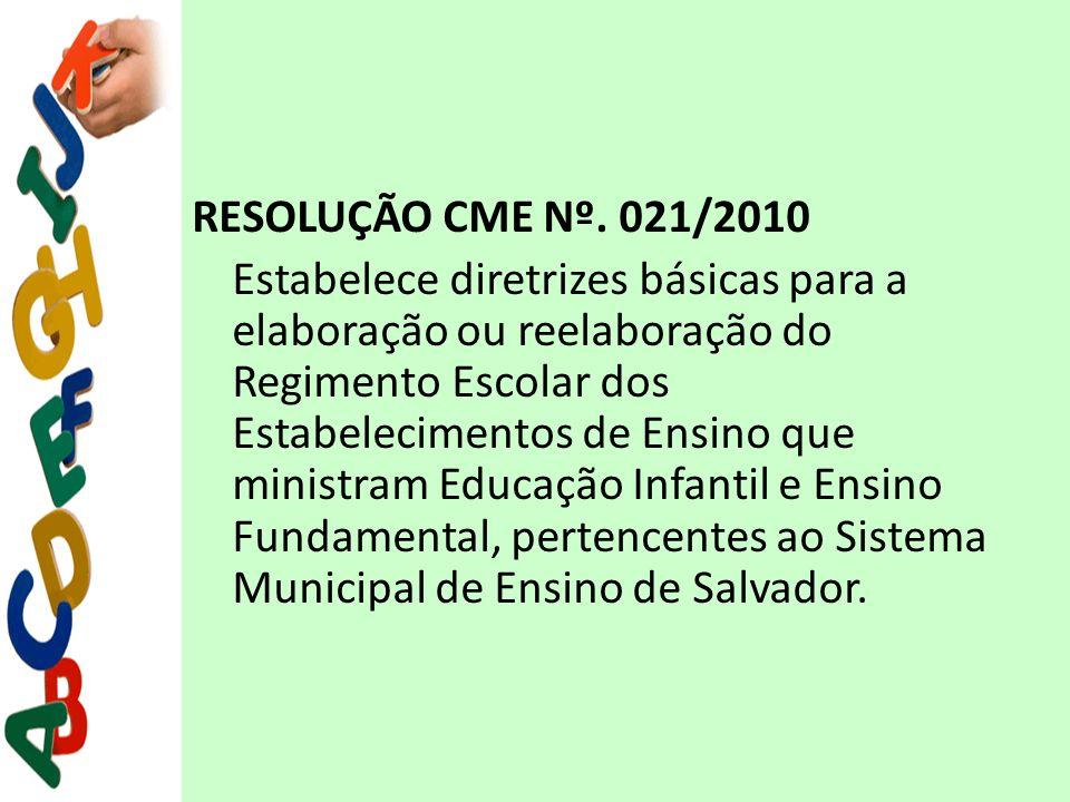 RESOLUÇÃO CME Nº. 021/2010 Estabelece diretrizes básicas para a elaboração ou reelaboração do Regimento Escolar dos Estabelecimentos de Ensino que min
