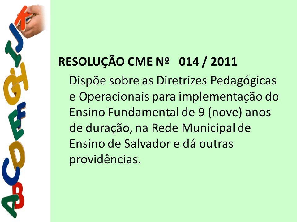 RESOLUÇÃO CME Nº 014 / 2011 Dispõe sobre as Diretrizes Pedagógicas e Operacionais para implementação do Ensino Fundamental de 9 (nove) anos de duração