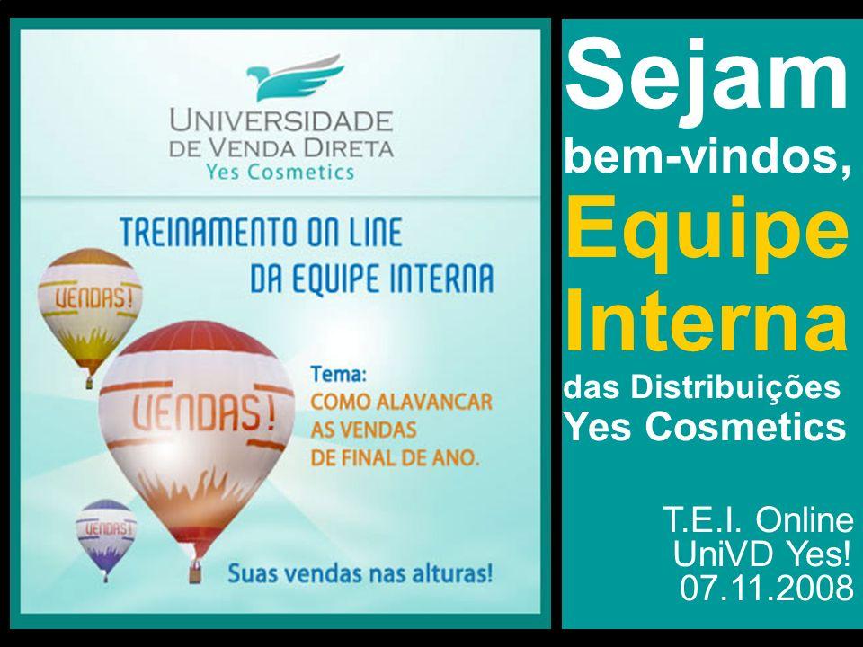 Sejam bem-vindos, Equipe Interna das Distribuições Yes Cosmetics T.E.I. Online UniVD Yes! 07.11.2008
