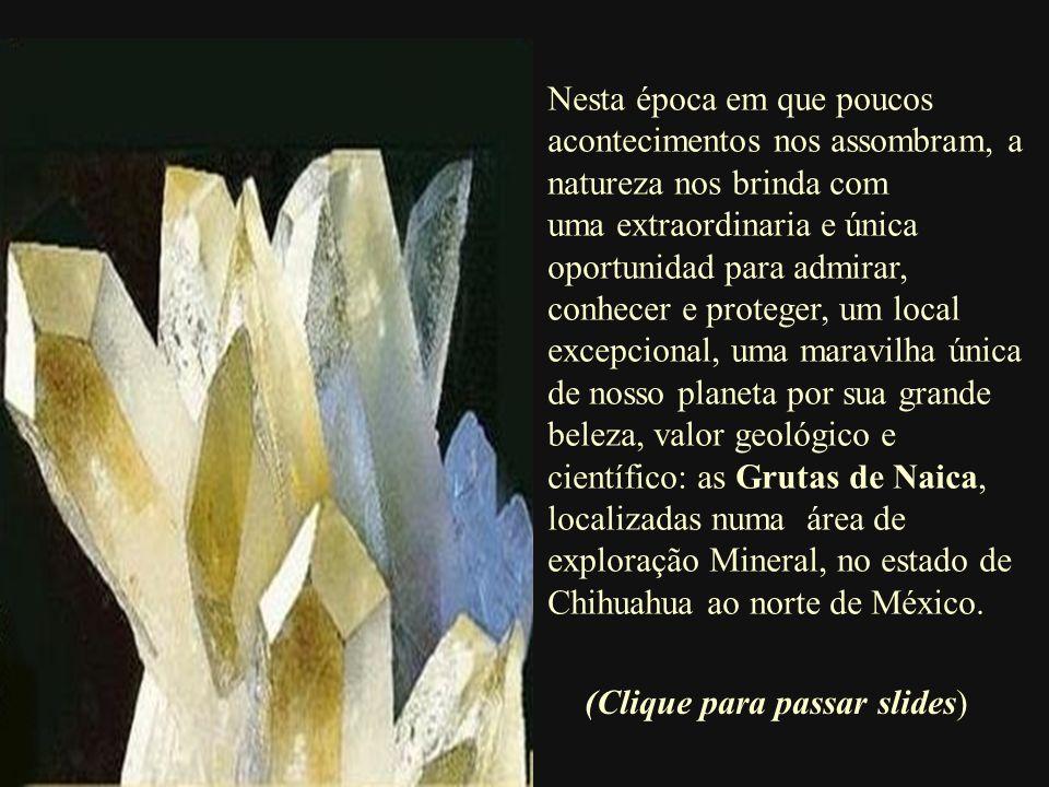 Os maiores cristais foram encontrados na Gruta das Espadas , que faz parte do sistema de cavernas da mesma mina.