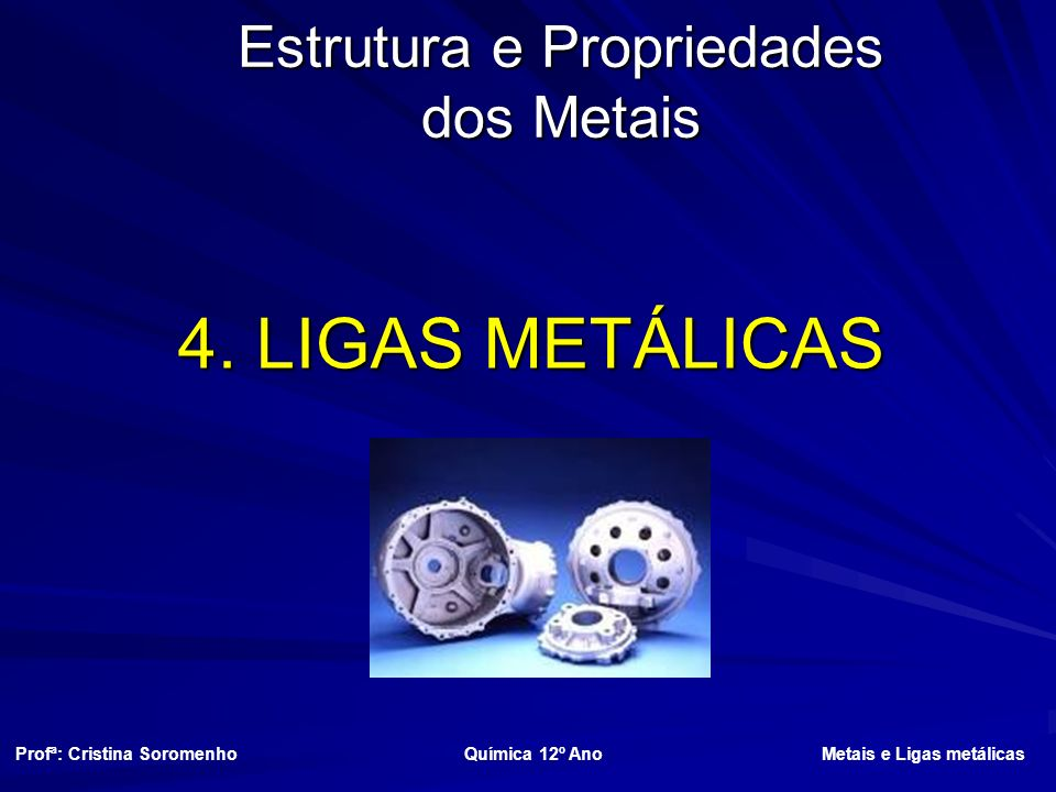 Estrutura e Propriedades dos Metais 4.