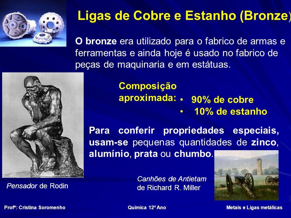 Ligas de Cobre e Estanho (Bronze ) O bronze era utilizado para o fabrico de armas e ferramentas e ainda hoje é usado no fabrico de peças de maquinaria e em estátuas.