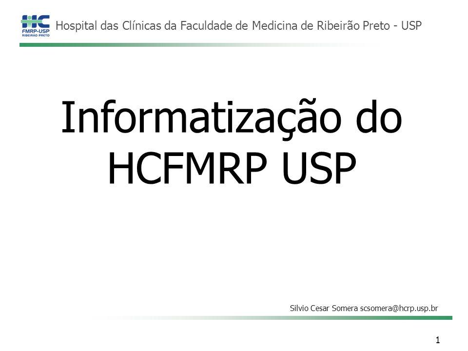 Hospital das Clínicas da Faculdade de Medicina de Ribeirão Preto - USP Informatização do HCFMRP USP Silvio Cesar Somera scsomera@hcrp.usp.br 1