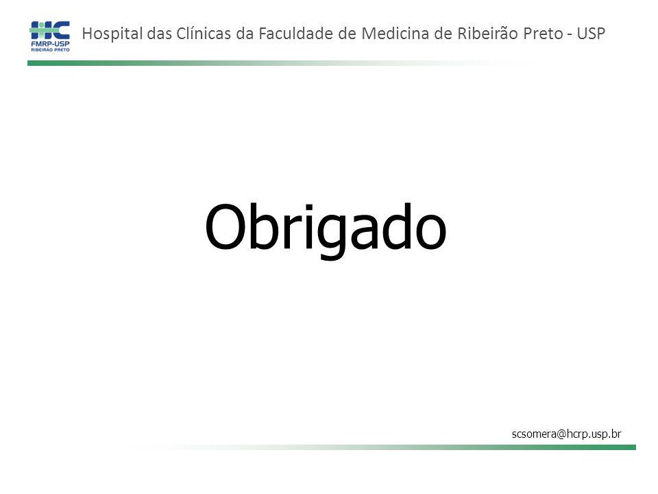 Hospital das Clínicas da Faculdade de Medicina de Ribeirão Preto - USP Obrigado scsomera@hcrp.usp.br