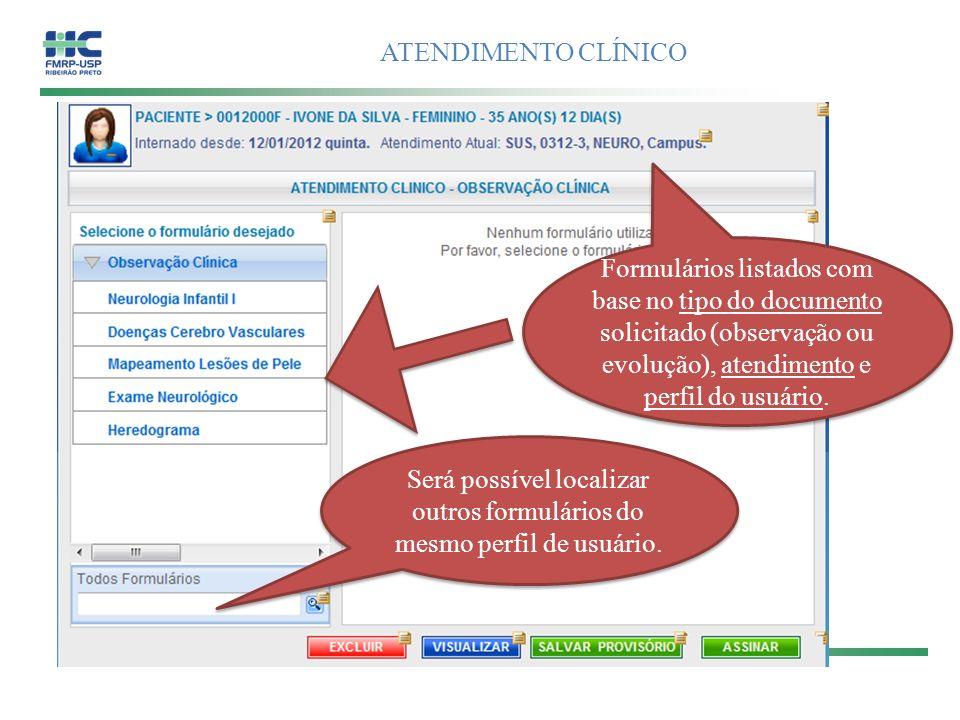ATENDIMENTO CLÍNICO Formulários listados com base no tipo do documento solicitado (observação ou evolução), atendimento e perfil do usuário. Será poss